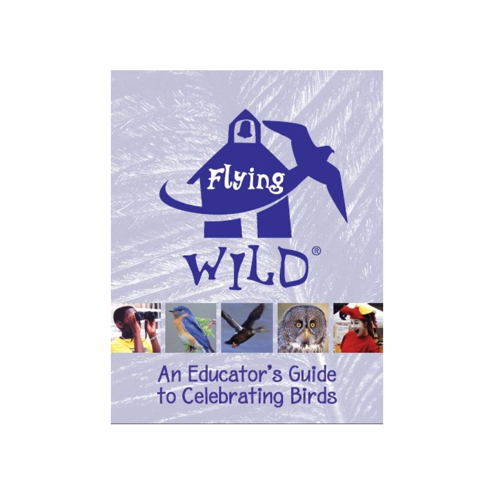flying wild an educator 39 s guide to celebrating birds bird book. Black Bedroom Furniture Sets. Home Design Ideas